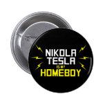 Nikola Tesla es mi Homeboy Pin Redondo De 2 Pulgadas