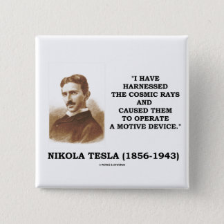 Nikola Tesla Harnessed Cosmic Rays Motive Device Pinback Button