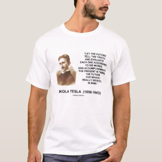 Nikola Tesla Let The Future Tell The Truth Quote T-Shirt