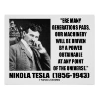 Nikola Tesla Our Machinery Will Be Driven By Power Poster