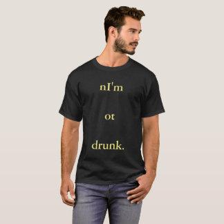 nI'm ot drunk. T-Shirt