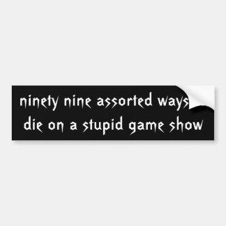 ninety nine assorted ways to die on a stupid game  bumper sticker