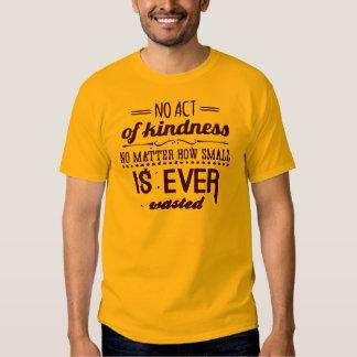 Ningún acto de la amabilidad remeras