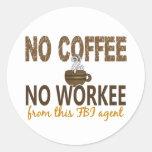 Ningún café ningún agente del FBI de Workee Etiquetas Redondas