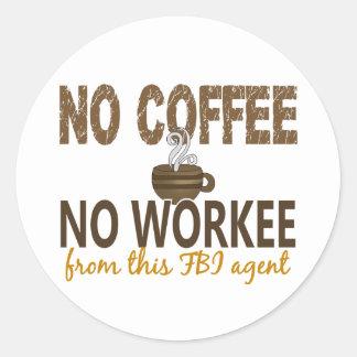 Ningún café ningún agente del FBI de Workee Pegatina Redonda