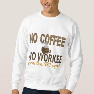 Ningún café ningún agente del FBI de Workee Pulóver Sudadera