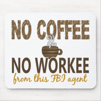Ningún café ningún agente del FBI de Workee Tapetes De Ratón