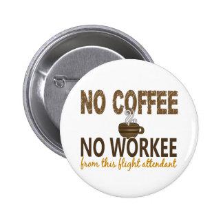 Ningún café ningún asistente de vuelo de Workee Pin Redondo De 2 Pulgadas