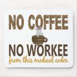 Ningún café ningún codificador médico de Workee Tapete De Ratones