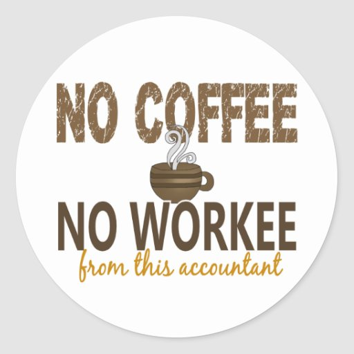 Ningún café ningún contable de Workee Pegatina Redonda