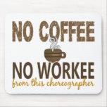 Ningún café ningún coreógrafo de Workee Alfombrillas De Raton