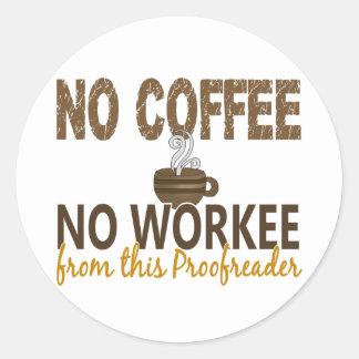 Ningún café ningún corrector de pruebas de Workee Pegatina Redonda