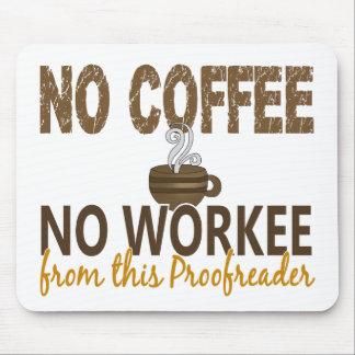 Ningún café ningún corrector de pruebas de Workee Tapete De Ratones