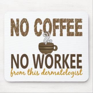 Ningún café ningún dermatólogo de Workee Alfombrilla De Raton