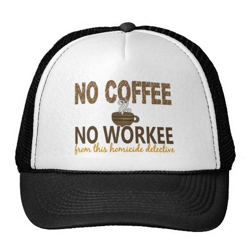 Ningún café ningún detective de homicidio de Worke Gorro De Camionero