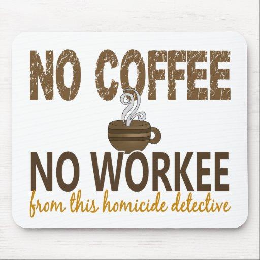 Ningún café ningún detective de homicidio de Worke Tapete De Raton