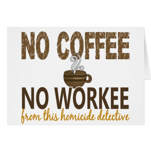 Ningún café ningún detective de homicidio de Worke Felicitación