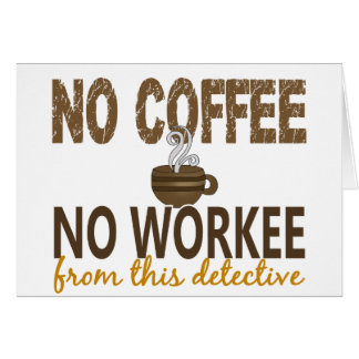 Ningún café ningún detective de Workee Felicitacion