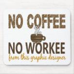 Ningún café ningún diseñador gráfico de Workee Alfombrillas De Ratones