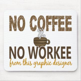Ningún café ningún diseñador gráfico de Workee Tapetes De Ratones