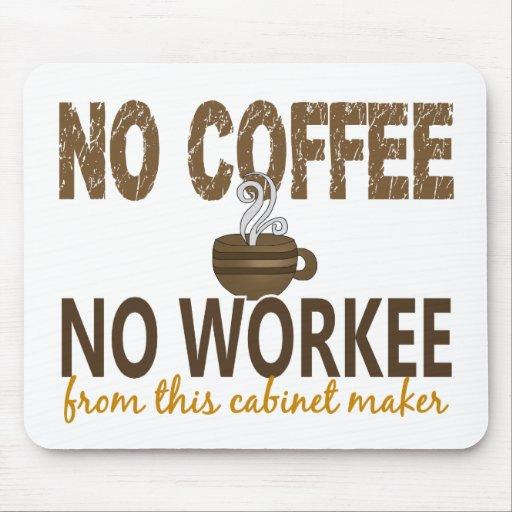 Ningún café ningún ebanista de Workee Tapete De Raton