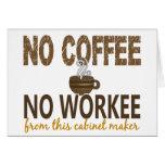 Ningún café ningún ebanista de Workee Felicitaciones