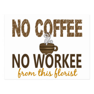 Ningún café ningún florista de Workee Postales