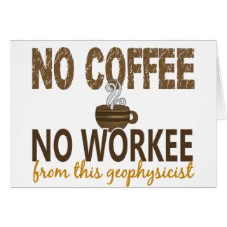 Ningún café ningún geofísico de Workee Felicitacion