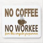 Ningún café ningún informático de Workee Tapete De Ratón