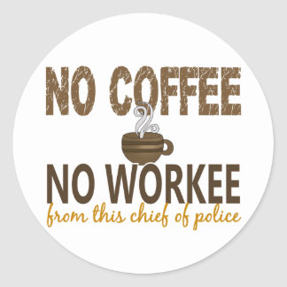 Ningún café ningún jefe de policía de Workee Pegatina Redonda