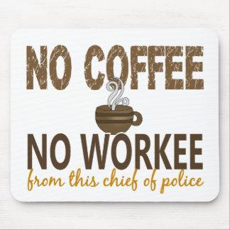 Ningún café ningún jefe de policía de Workee Tapetes De Ratón