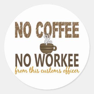 Ningún café ningún oficial de aduanas de Workee Pegatinas Redondas
