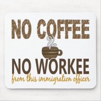 Ningún café ningún oficial de la inmigración de Wo Tapetes De Ratones
