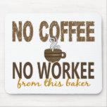 Ningún café ningún panadero de Workee Tapete De Ratón