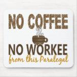 Ningún café ningún Paralegal de Workee Tapetes De Ratón