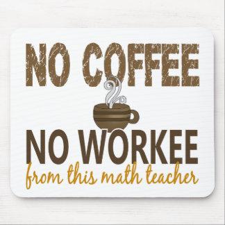 Ningún café ningún profesor de matemáticas de Work Tapete De Ratón
