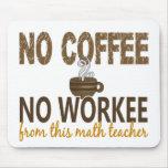 Ningún café ningún profesor de matemáticas de Work Tapetes De Ratón