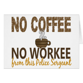 Ningún café ningún sargento de policía de Workee Tarjeton