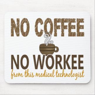 Ningún café ningún tecnólogo médico de Workee Tapete De Ratón