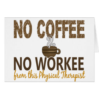 Ningún café ningún terapeuta físico de Workee Tarjeta De Felicitación