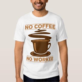 Ningún café ningún Workee Camisas