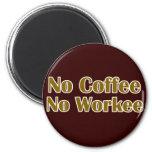 Ningún café ningún Workee Imanes De Nevera