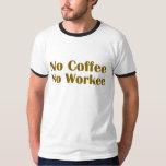 Ningún café ningún Workee Playera