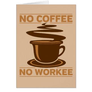 Ningún café ningún Workee Tarjeta De Felicitación