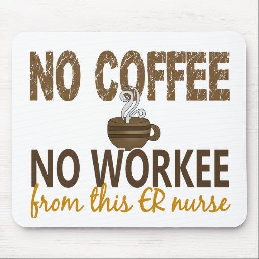 Ningún café ninguna enfermera de Workee ER Tapete De Raton