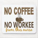 Ningún café ninguna enfermera de Workee Alfombrilla De Ratones