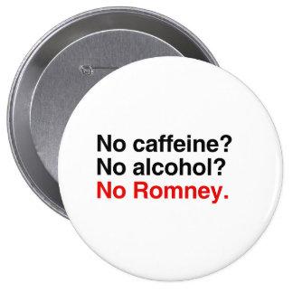 Ningún cafeína ningún alcohol ningún Romney.png Pin Redondo De 4 Pulgadas