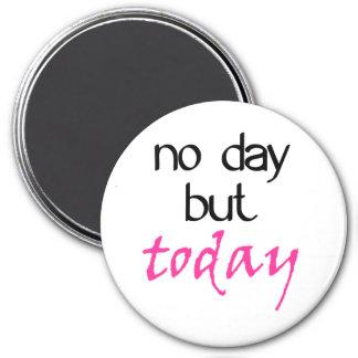 Ningún día pero hoy imán redondo 7 cm