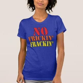 Ningún Frickin Frackin Camisetas
