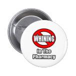 Ningún gimoteo en la farmacia pin